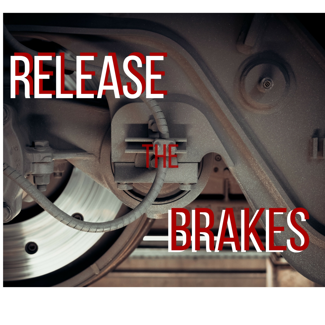 Release the Brakes!