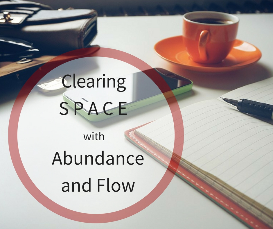 Creating Space for Abundance and Flow