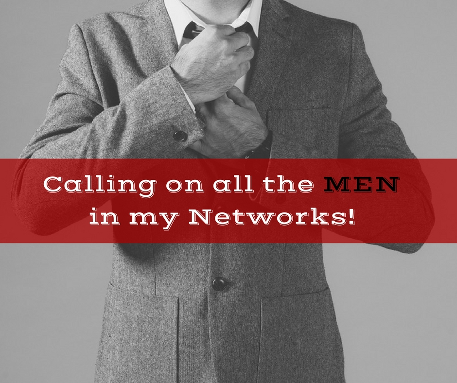 Calling on all the MEN out there in my networks!